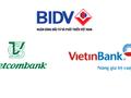 """3 đại gia Vietcombank, Vietinbank và BIDV """"so găng"""""""
